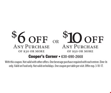 $6 off Any Purchase of $30 or more. OR $10 off Any Purchase of $50 or more. With this coupon. Not valid with other offers. One beverage purchase required with each entree. Dine-In only. Valid on Food only. Not valid on holidays. One coupon per table per visit. Offer exp. 3-10-17.