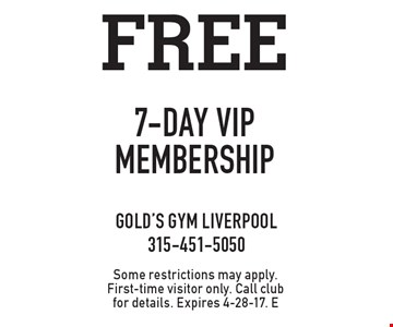 Free 7-day VIP membership. Some restrictions may apply. First-time visitor only. Call club for details. Expires 4-28-17. E