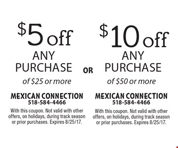 $5 off any purchase of $25 or more OR $10 off any purchase of $50 or more. With this coupon. Not valid with other offers, on holidays, during track season or prior purchases. Expires 8/25/17.