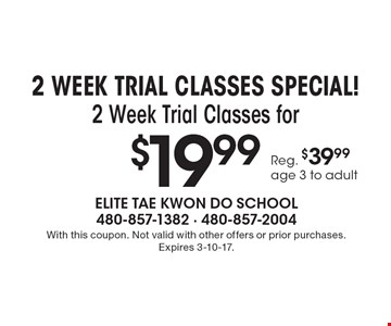 2 WEEK TRIAL CLASSES SPECIAL! 2 Week Trial Classes for $19.99. Reg. $39.99, age 3 to adult. With this coupon. Not valid with other offers or prior purchases. Expires 3-10-17.