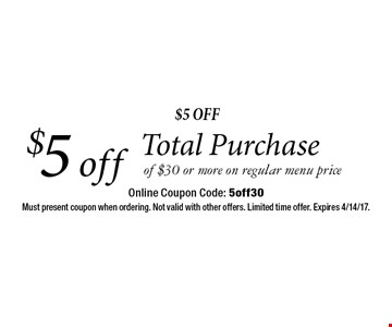 $5 Off Total Purchase of $30 or more on regular menu price. Online Coupon Code: 5off30. Must present coupon when ordering. Not valid with other offers. Limited time offer. Expires 4/14/17.