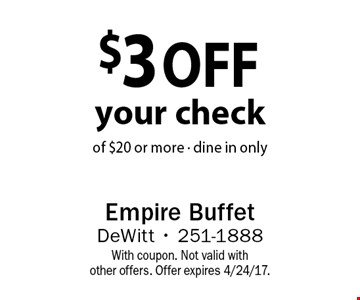 $3 off your check of $20 or more - dine in only. With coupon. Not valid with other offers. Offer expires 4/24/17.