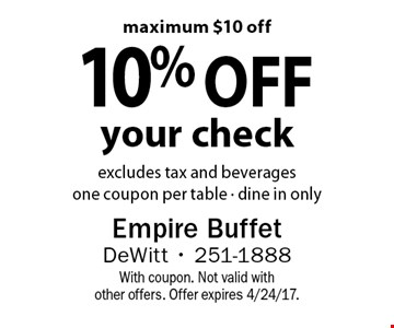 10% off your check excludes tax and beveragesone coupon per table - dine in onlymaximum $10 off . With coupon. Not valid with other offers. Offer expires 4/24/17.