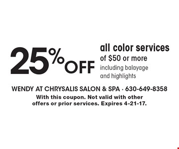 25% OFF all color services of $50 or more including balayage and highlights. With this coupon. Not valid with other offers or prior services. Expires 4-21-17.