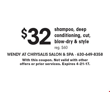 $32 shampoo, deep conditioning, cut, blow-dry & style reg. $60. With this coupon. Not valid with other offers or prior services. Expires 4-21-17.