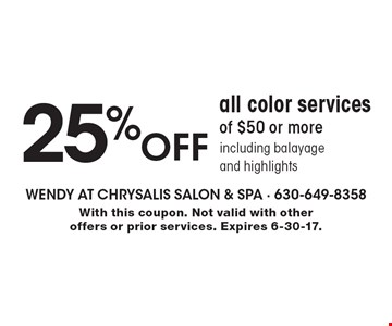 25% OFF all color services of $50 or more including balayage and highlights. With this coupon. Not valid with other offers or prior services. Expires 6-30-17.