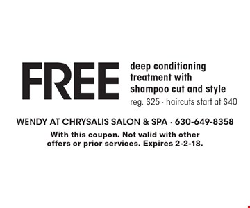 free deep conditioning treatment with shampoo cut and stylereg. $25 - haircuts start at $40. With this coupon. Not valid with other offers or prior services. Expires 2-2-18.