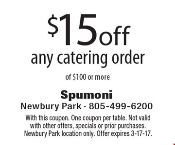 $15 off any catering order of $100 or more. With this coupon. One coupon per table. Not valid with other offers, specials or prior purchases. Newbury Park location only. Offer expires 3-17-17.