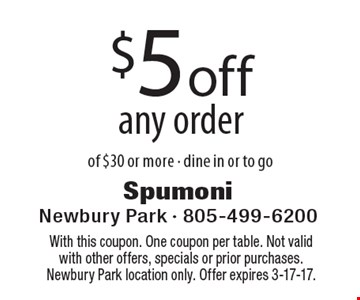 $5 off any order of $30 or more. Dine in or to go. With this coupon. One coupon per table. Not valid with other offers, specials or prior purchases. Newbury Park location only. Offer expires 3-17-17.