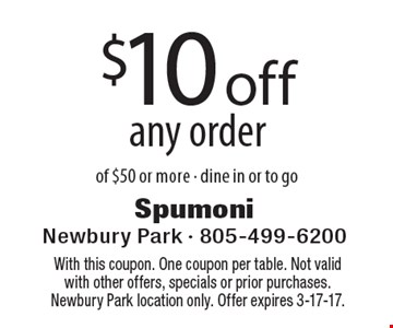 $10 off any order of $50 or more. Dine in or to go. With this coupon. One coupon per table. Not valid with other offers, specials or prior purchases. Newbury Park location only. Offer expires 3-17-17.