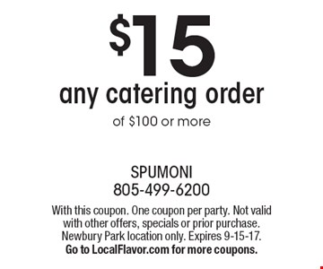 $15 OFF any catering order of $100 or more. With this coupon. One coupon per party. Not valid with other offers, specials or prior purchase. Newbury Park location only. Expires 9-15-17. Go to LocalFlavor.com for more coupons.