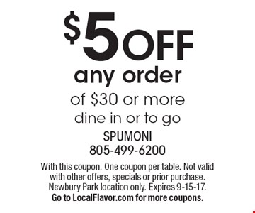 $5 OFF any order of $30 or more dine in or to go. With this coupon. One coupon per table. Not valid with other offers, specials or prior purchase.Newbury Park location only. Expires 9-15-17. Go to LocalFlavor.com for more coupons.