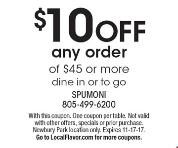 $10 OFF any order of $45 or more dine in or to go. With this coupon. One coupon per table. Not valid with other offers, specials or prior purchase.Newbury Park location only. Expires 11-17-17.Go to LocalFlavor.com for more coupons.
