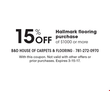 15% Off Hallmark flooring purchase of $1000 or more. With this coupon. Not valid with other offers or prior purchases. Expires 3-15-17.