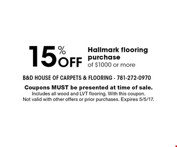 15% Off Hallmark flooring purchase of $1000 or more. Coupons MUST be presented at time of sale. Includes all wood and LVT flooring. With this coupon. Not valid with other offers or prior purchases. Expires 5/5/17.