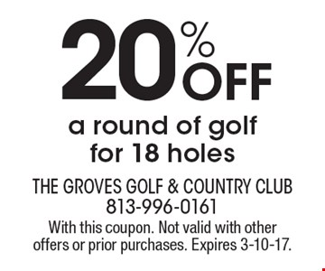 20% off a round of golf for 18 holes. With this coupon. Not valid with other offers or prior purchases. Expires 3-10-17.