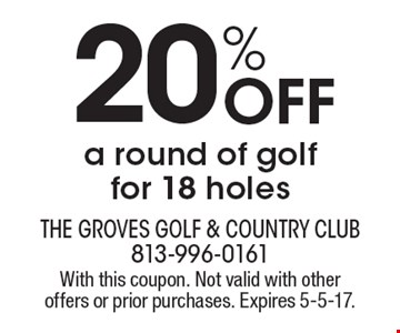20% Off a round of golf for 18 holes. With this coupon. Not valid with other offers or prior purchases. Expires 5-5-17.
