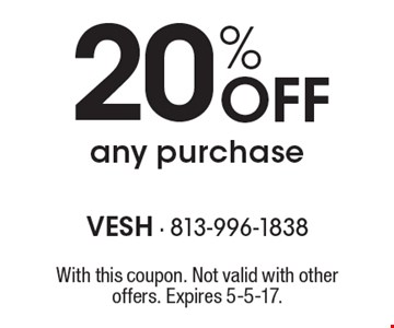 20% Off any purchase. With this coupon. Not valid with other offers. Expires 5-5-17.