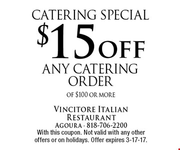 catering special $15 off any catering order of $100 or more. With this coupon. Not valid with any other offers or on holidays. Offer expires 3-17-17.