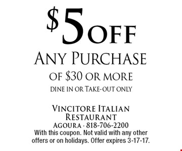 $5 off Any Purchase of $30 or more. dine in or Take-out only. With this coupon. Not valid with any other offers or on holidays. Offer expires 3-17-17.