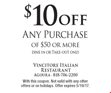 $10 off Any Purchase of $50 or more dine in or Take-out only. With this coupon. Not valid with any other offers or on holidays. Offer expires 5/19/17.