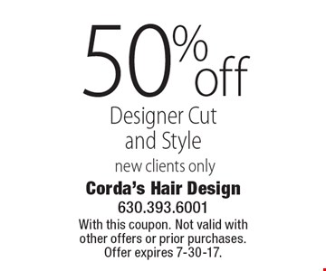 50% off Designer Cut and Style. New clients only. With this coupon. Not valid with other offers or prior purchases. Offer expires 7-30-17.