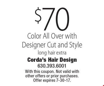 $70 Color All Over with Designer Cut and Style. Long hair extra. With this coupon. Not valid with other offers or prior purchases. Offer expires 7-30-17.
