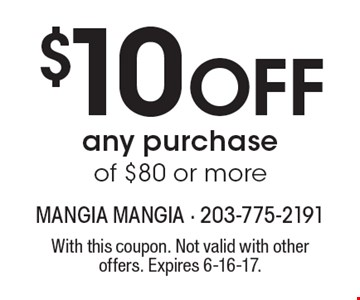 $10 Off Any Purchase Of $80 Or More. With this coupon. Not valid with other offers. Expires 6-16-17.