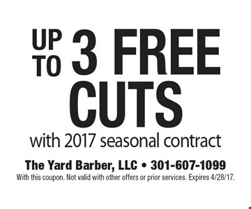Up To 3 Free Cuts with 2017 seasonal contract. With this coupon. Not valid with other offers or prior services. Expires 4/28/17.