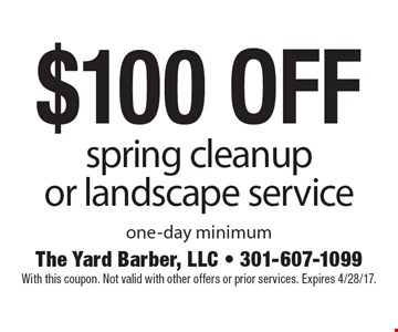 $100 off spring cleanup or landscape service. One-day minimum. With this coupon. Not valid with other offers or prior services. Expires 4/28/17.