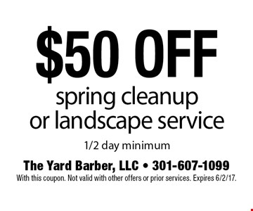 $50 off spring clean up or landscape service. 1/2 day minimum. With this coupon. Not valid with other offers or prior services. Expires 6/2/17.