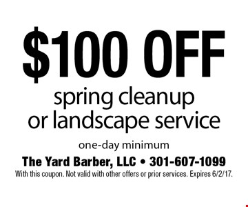 $100 off spring clean up or landscape service. One-day minimum. With this coupon. Not valid with other offers or prior services. Expires 6/2/17.