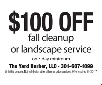 $100 off fall cleanup or landscape service one-day minimum. With this coupon. Not valid with other offers or prior services. Offer expires 11-30-17.