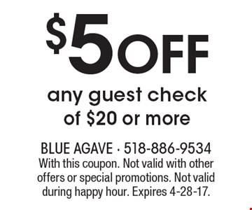$5 Off any guest check of $20 or more. With this coupon. Not valid with other offers or special promotions. Not valid during happy hour. Expires 4-28-17.