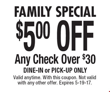 Family Special $5.00 OFF Any Check Over $30 Dine-in or pick-up only. Valid anytime. With this coupon. Not valid with any other offer. Expires 5-19-17.