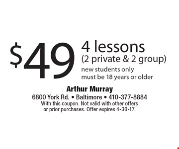 $49 4 lessons (2 private & 2 group) new students only must be 18 years or older. With this coupon. Not valid with other offers or prior purchases. Offer expires 4-30-17.