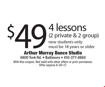 $49 4 lessons (2 private & 2 group) new students only. must be 18 years or older. With this coupon. Not valid with other offers or prior purchases.Offer expires 6-30-17.