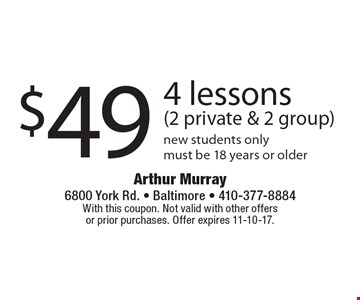 $49 4 lessons(2 private & 2 group) new students only must be 18 years or older. With this coupon. Not valid with other offers or prior purchases. Offer expires 11-10-17.