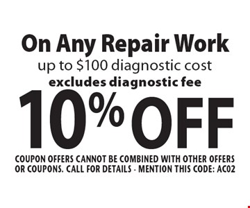 10% OFF On Any Repair Work up to $100 diagnostic costexcludes diagnostic fee. Coupon offers cannot be combined with other offers or coupons. Call For Details - mention this code: AC02