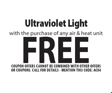 FREE Ultraviolet Light with the purchase of any air & heat unit. Coupon offers cannot be combined With other offers or coupons. Call For Details - mention this code: AC04