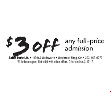 $3 off any full-price admission. With this coupon. Not valid with other offers. Offer expires 3-17-17.