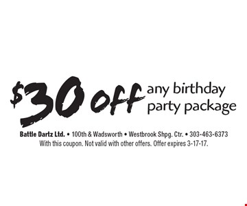 $30 off any birthday party package. With this coupon. Not valid with other offers. Offer expires 3-17-17.