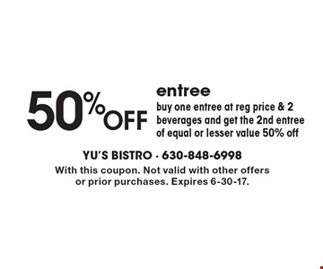 50% Off entree. Buy one entree at reg price & 2 beverages and get the 2nd entree of equal or lesser value 50% off. With this coupon. Not valid with other offers or prior purchases. Expires 6-30-17.