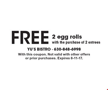Free 2 egg rolls with the purchase of 2 entrees. With this coupon. Not valid with other offers or prior purchases. Expires 8-11-17.