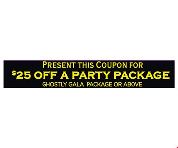 Present This Coupon For $25 Off a Party Package. Ghostly Gala Package Or Above.