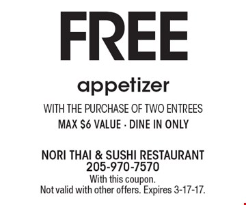 FREE appetizer with the purchase of two entrees. Max $6 value. Dine in only. With this coupon.Not valid with other offers. Expires 3-17-17.