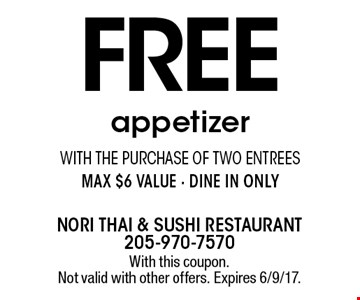 FREE appetizer with the purchase of two entrees. Max $6 value. Dine in only. With this coupon. Not valid with other offers. Expires 6/9/17.