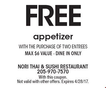 FREE appetizer with the purchase of two entrees. Max $6 value - dine in only. With this coupon. Not valid with other offers. Expires 4/28/17.