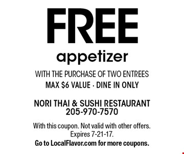 FREE appetizer with the purchase of two entrees. Max $6 value - dine in only. With this coupon. Not valid with other offers. Expires 7-21-17. Go to LocalFlavor.com for more coupons.