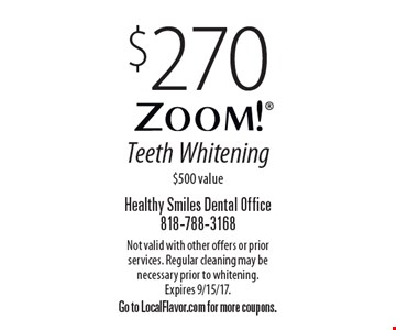 $270 Zoom! Teeth Whitening $500 value. Not valid with other offers or prior services. Regular cleaning may be necessary prior to whitening. Expires 9/15/17. Go to LocalFlavor.com for more coupons.